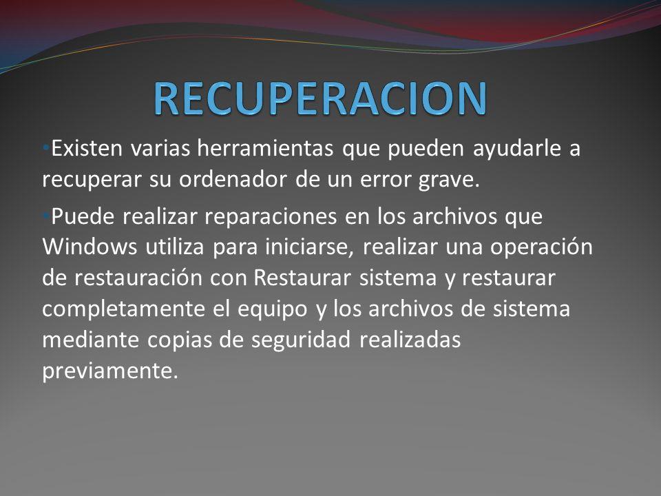 RECUPERACION Existen varias herramientas que pueden ayudarle a recuperar su ordenador de un error grave.