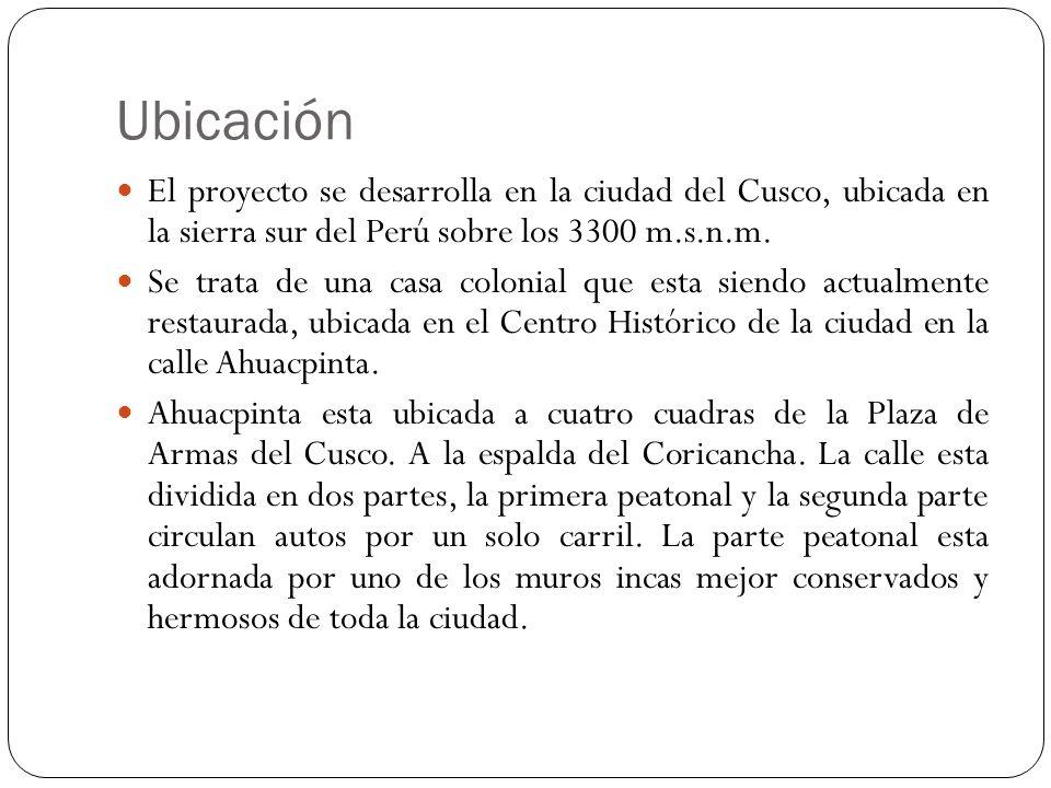 Ubicación El proyecto se desarrolla en la ciudad del Cusco, ubicada en la sierra sur del Perú sobre los 3300 m.s.n.m.