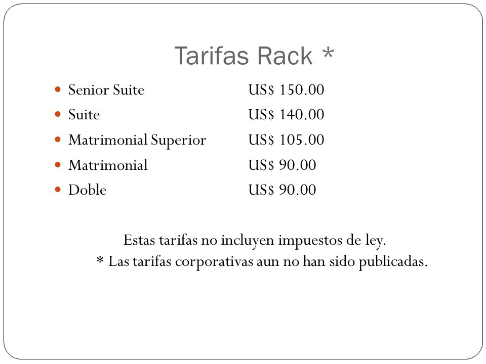 Tarifas Rack * Senior Suite US$ 150.00 Suite US$ 140.00