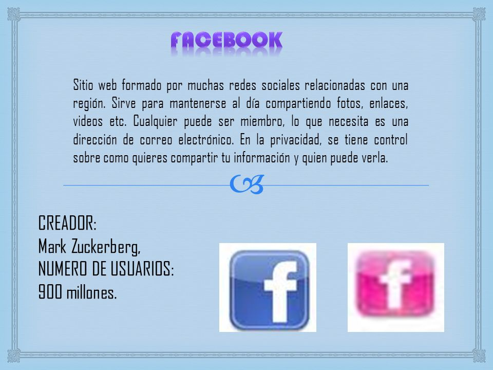 FACEBOOK CREADOR: Mark Zuckerberg, NUMERO DE USUARIOS: 900 millones.