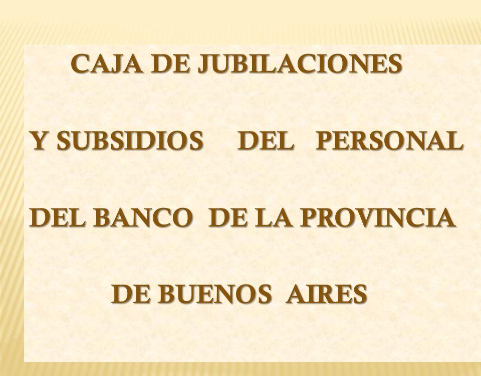 CAJA DE JUBILACIONES Y SUBSIDIOS DEL PERSONAL DEL BANCO DE LA PROVINCIA DE BUENOS AIRES
