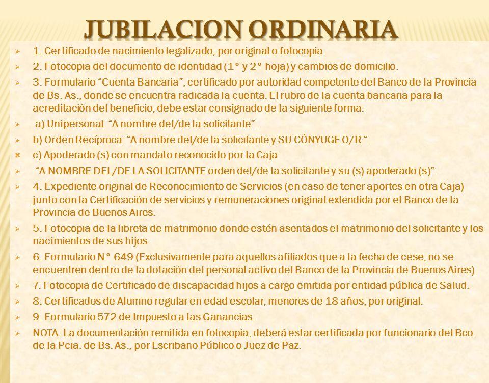 jubilacion ordinaria 1. Certificado de nacimiento legalizado, por original o fotocopia.
