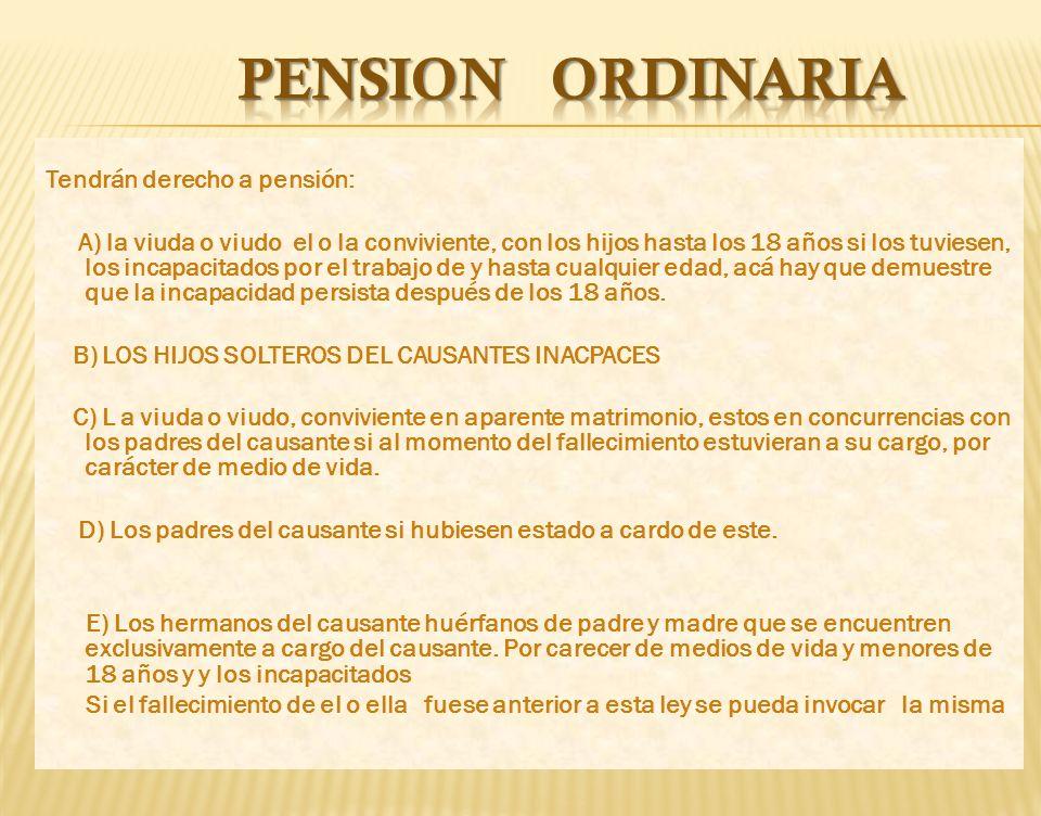 PENSION ORDINARIA Tendrán derecho a pensión:
