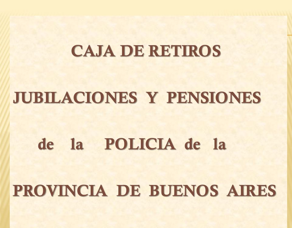 CAJA DE RETIROS JUBILACIONES Y PENSIONES de la POLICIA de la PROVINCIA DE BUENOS AIRES