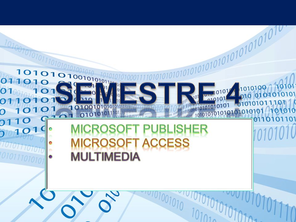 SEMESTRE 4 Microsoft Publisher Microsoft Access MULTIMEDIA