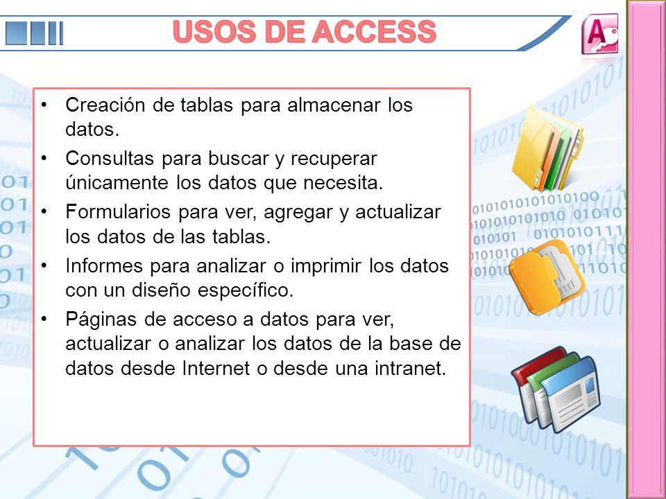 USOS DE ACCESS Creación de tablas para almacenar los datos.