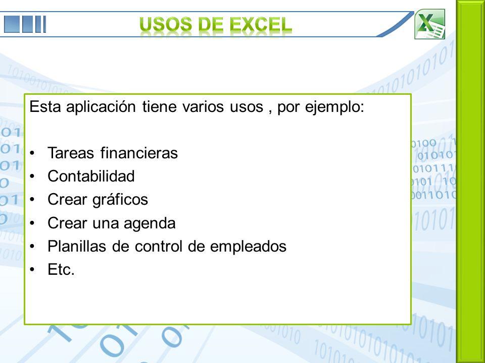 USOS DE EXCEL Esta aplicación tiene varios usos , por ejemplo:
