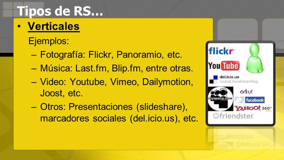 Tipos de RS… Verticales Ejemplos: Fotografía: Flickr, Panoramio, etc.