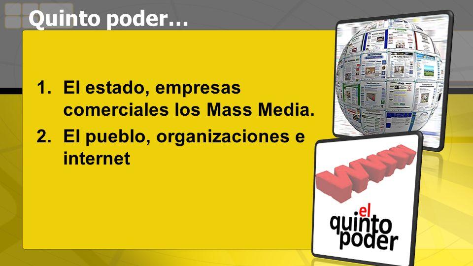 Quinto poder… El estado, empresas comerciales los Mass Media.
