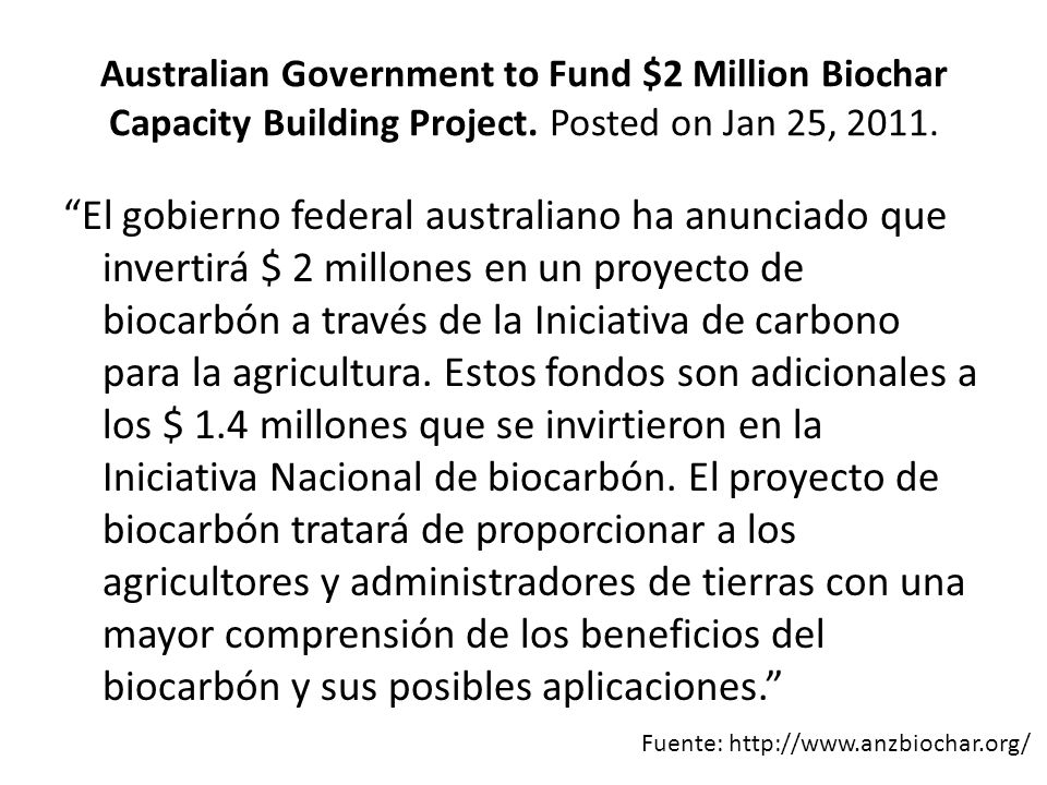 Australian Government to Fund $2 Million Biochar Capacity Building Project. Posted on Jan 25, 2011.