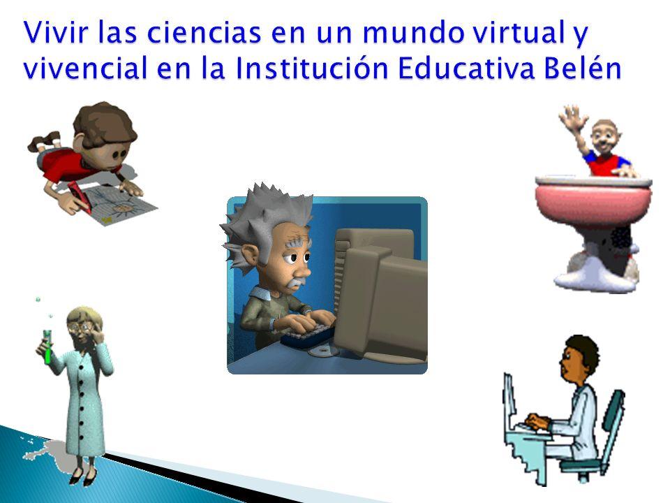 Vivir las ciencias en un mundo virtual y vivencial en la Institución Educativa Belén