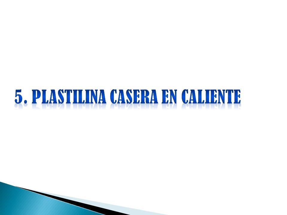 5. PLASTILINA CASERA EN CALIENTE