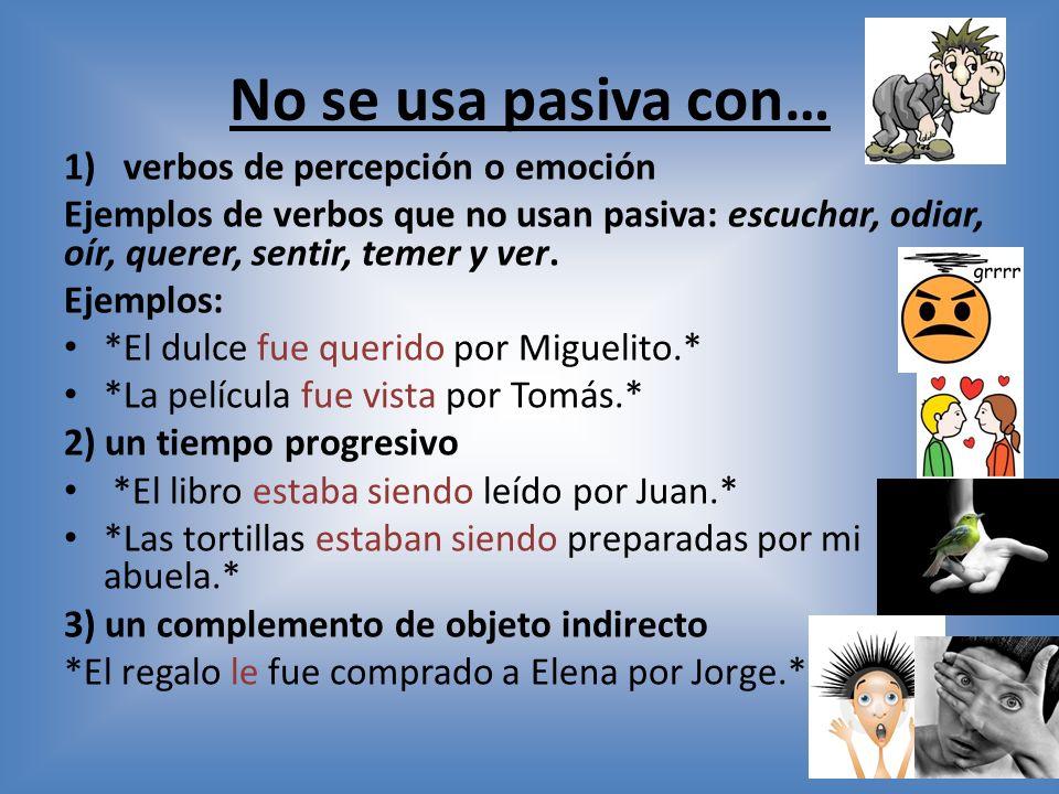 No se usa pasiva con… verbos de percepción o emoción