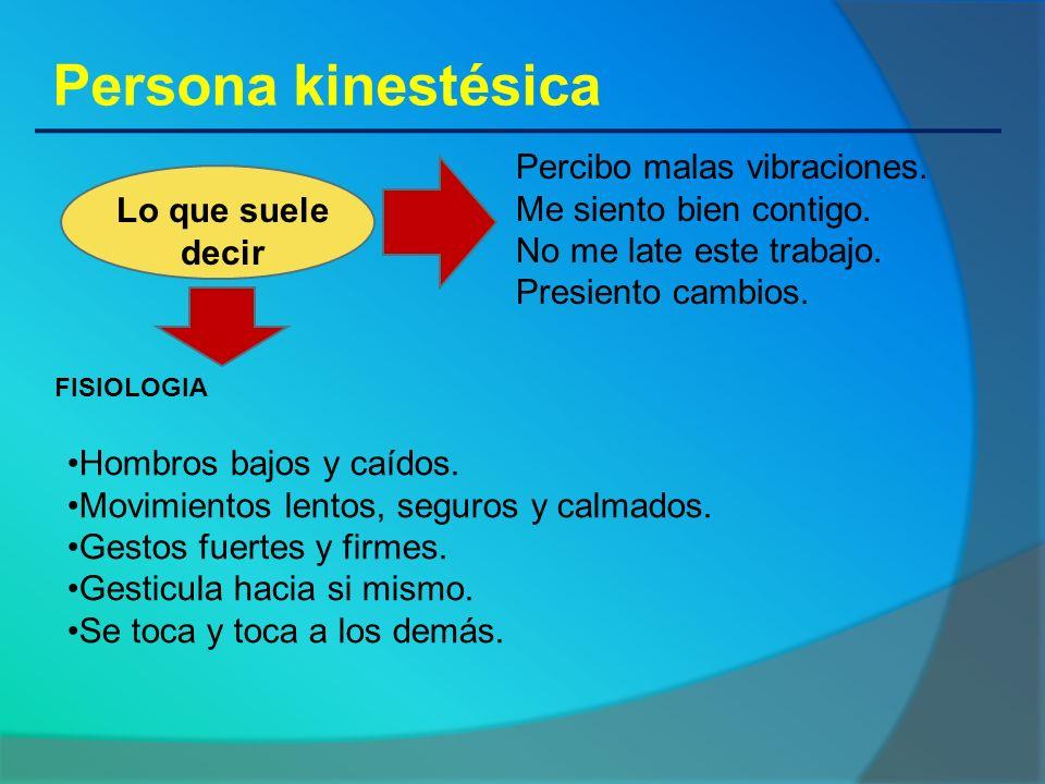 Persona kinestésica Percibo malas vibraciones. Me siento bien contigo.