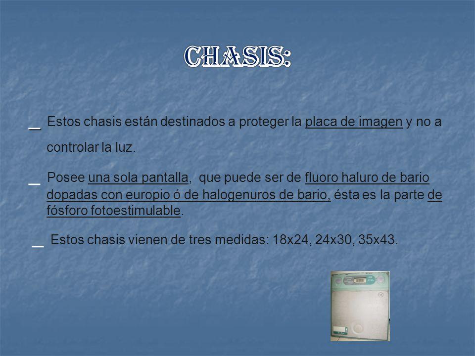 Chasis: _ Estos chasis están destinados a proteger la placa de imagen y no a controlar la luz.