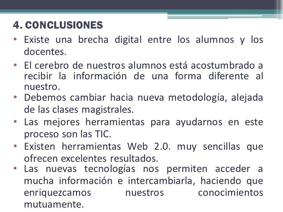 4. CONCLUSIONES Existe una brecha digital entre los alumnos y los docentes.