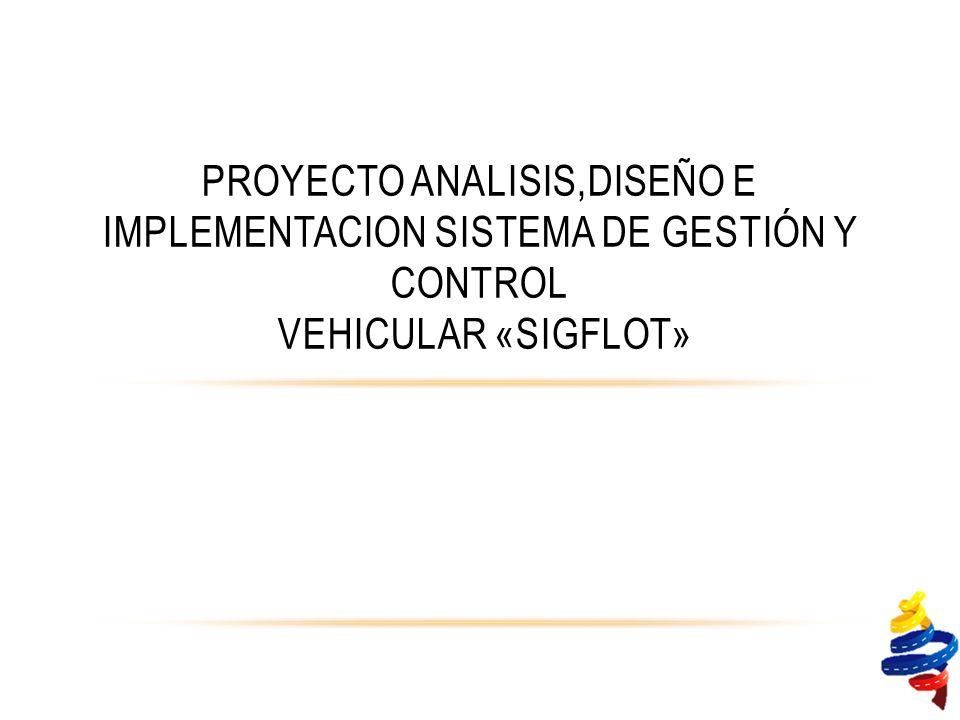 PROYECTO ANALISIS,DISEÑO E IMPLEMENTACION SISTEMA de gestión y Control VEHICULAR «SIGFLOT»