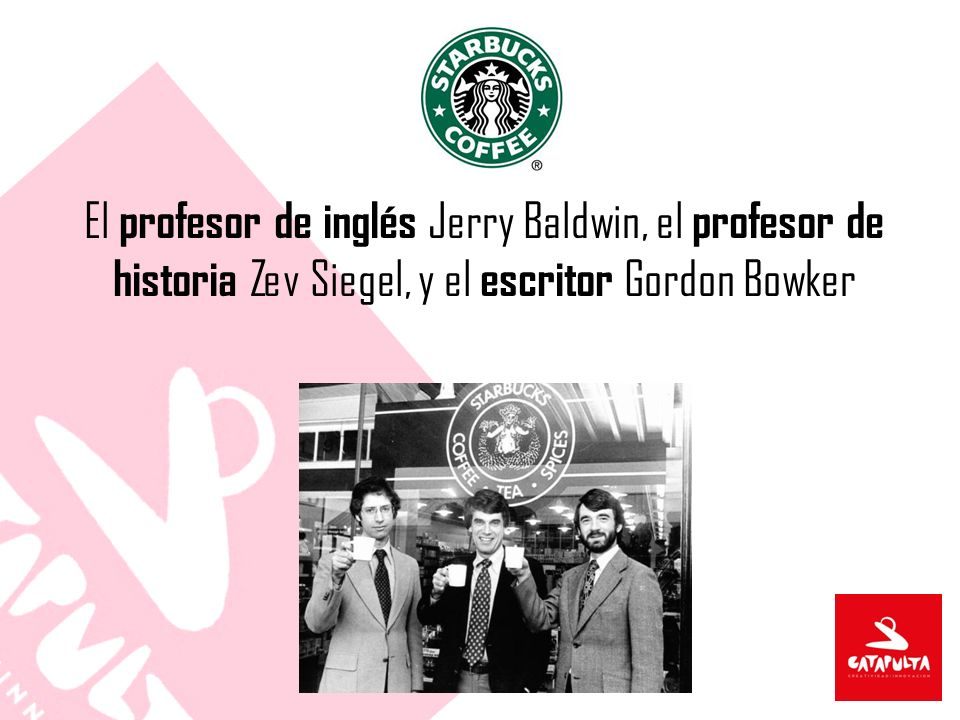 El profesor de inglés Jerry Baldwin, el profesor de historia Zev Siegel, y el escritor Gordon Bowker