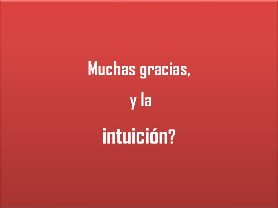 Muchas gracias, y la intuición