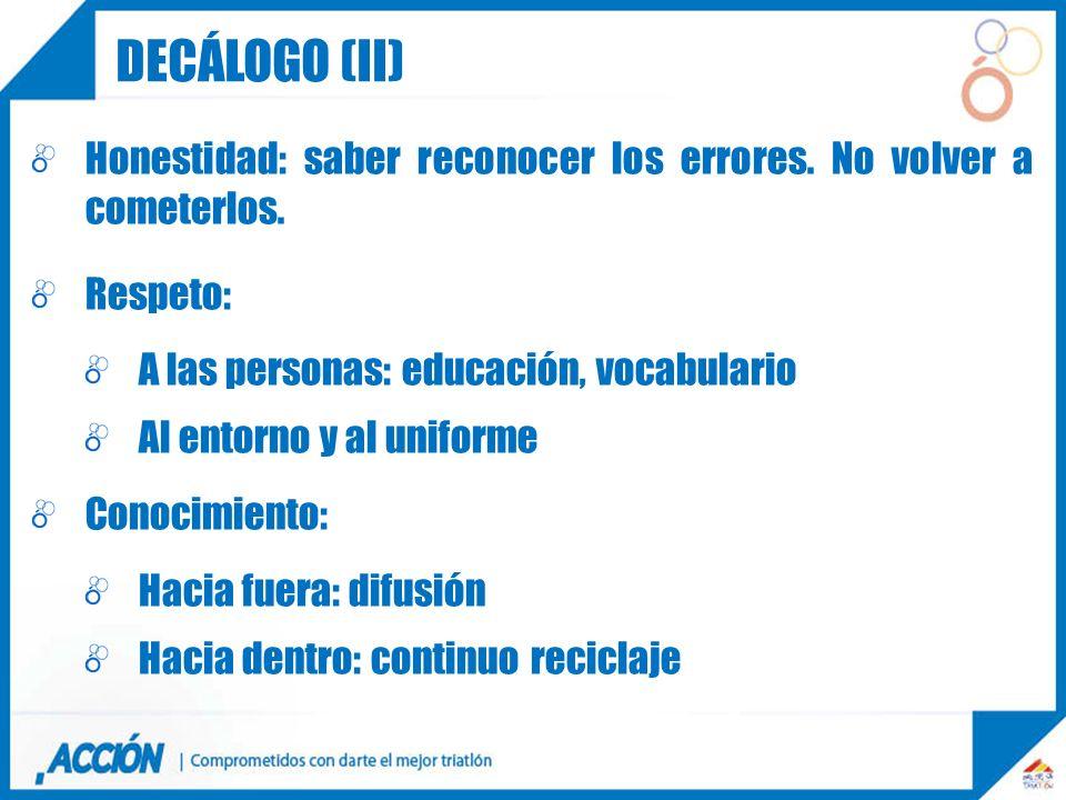 Decálogo (II) Honestidad: saber reconocer los errores. No volver a cometerlos. Respeto: A las personas: educación, vocabulario.