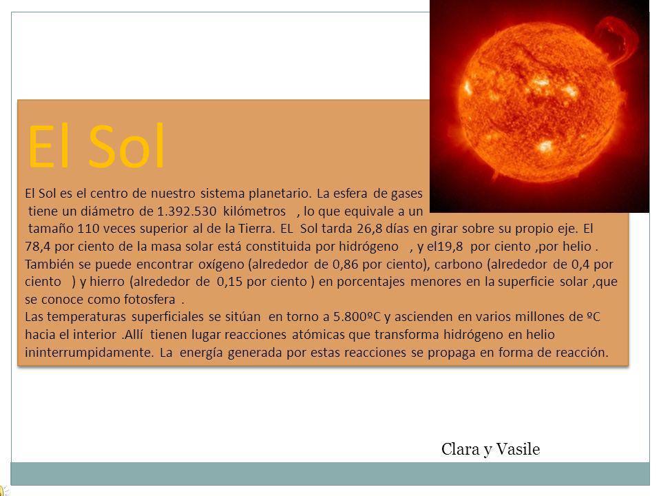 El Sol El Sol es el centro de nuestro sistema planetario. La esfera de gases. tiene un diámetro de 1.392.530 kilómetros , lo que equivale a un.