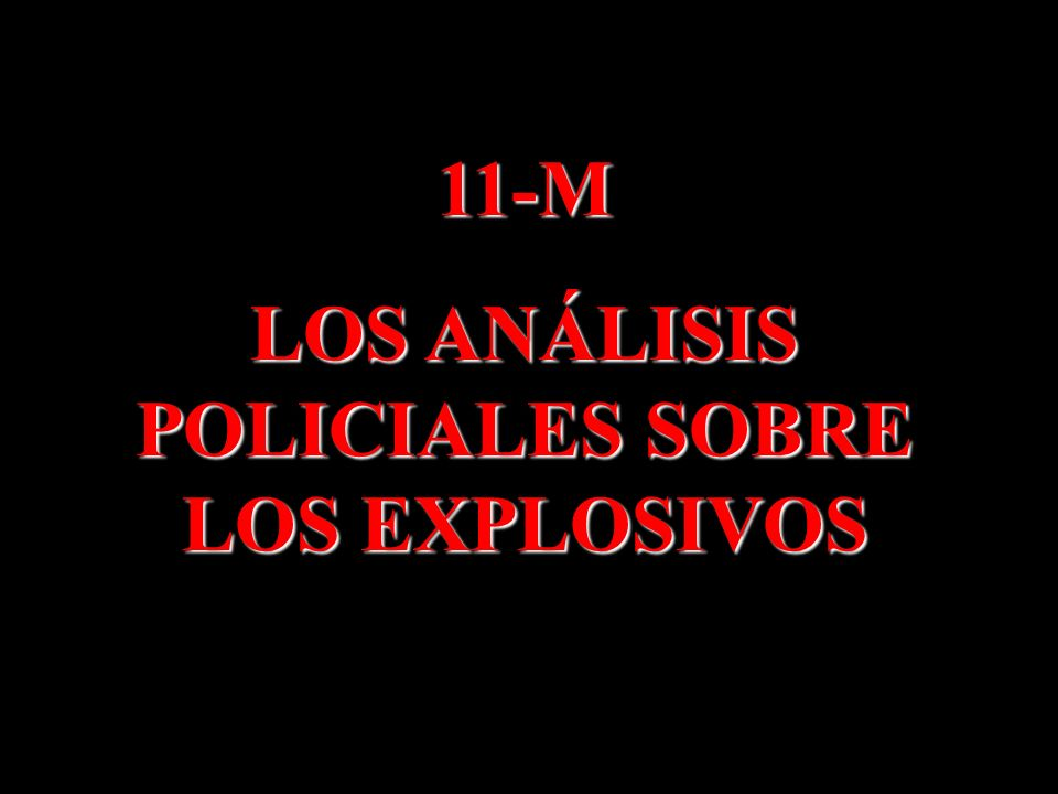 LOS ANÁLISIS POLICIALES SOBRE LOS EXPLOSIVOS