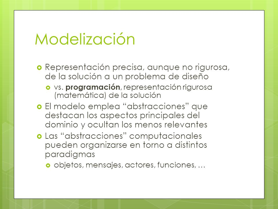 Modelización Representación precisa, aunque no rigurosa, de la solución a un problema de diseño.