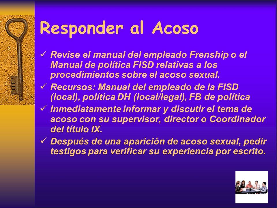 Responder al Acoso Revise el manual del empleado Frenship o el Manual de política FISD relativas a los procedimientos sobre el acoso sexual.