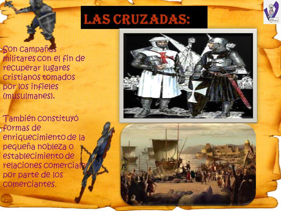 Las cruzadas: Son campañas militares con el fin de recuperar lugares cristianos tomados por los infieles (musulmanes).