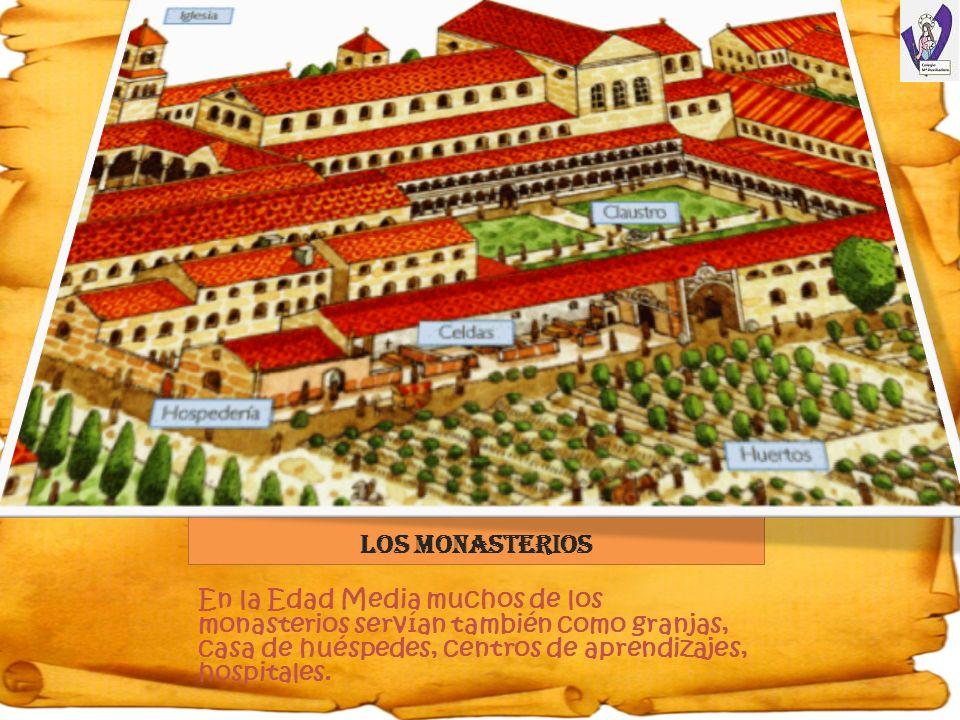 LOS MONASTERIOS En la Edad Media muchos de los monasterios servían también como granjas, casa de huéspedes, centros de aprendizajes, hospitales.