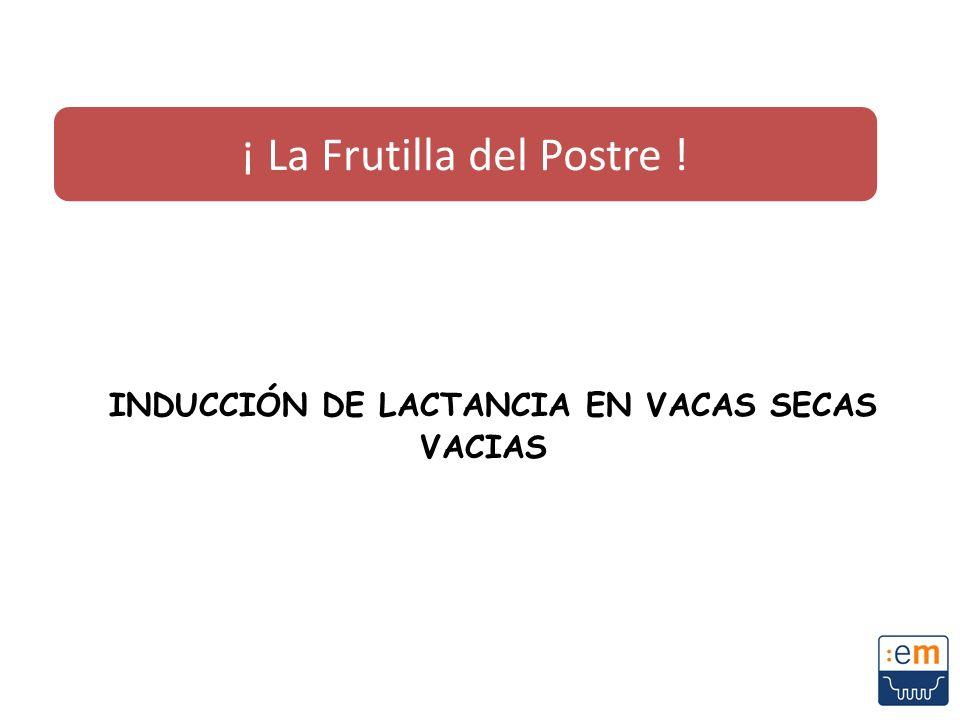 INDUCCIÓN DE LACTANCIA EN VACAS SECAS VACIAS