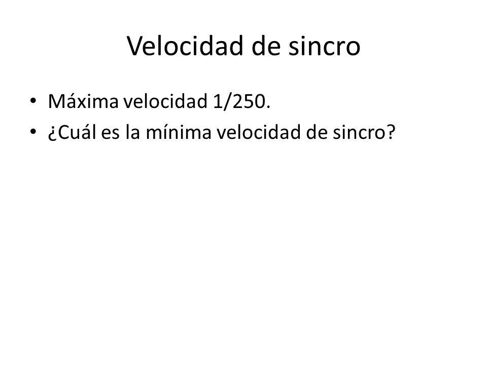 Velocidad de sincro Máxima velocidad 1/250.