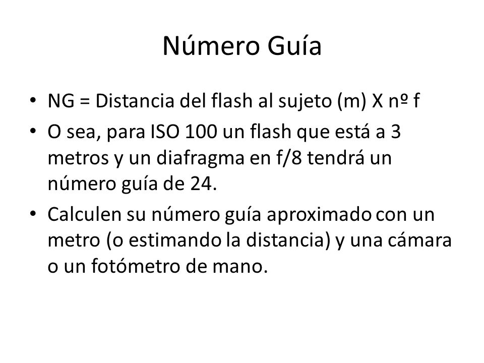 Número Guía NG = Distancia del flash al sujeto (m) X nº f