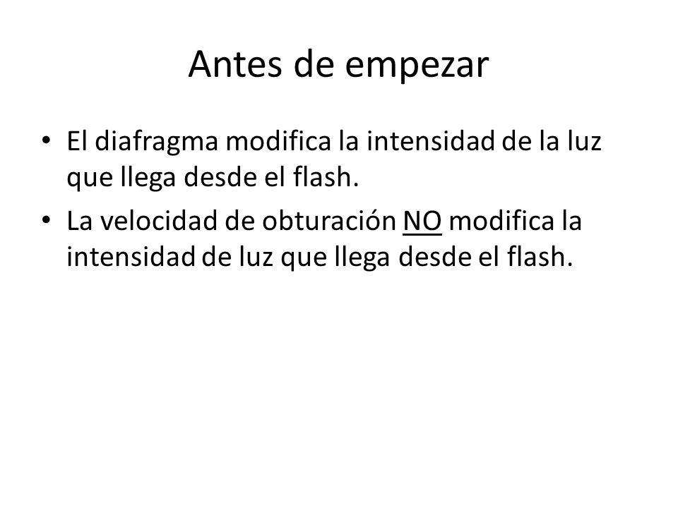 Antes de empezar El diafragma modifica la intensidad de la luz que llega desde el flash.