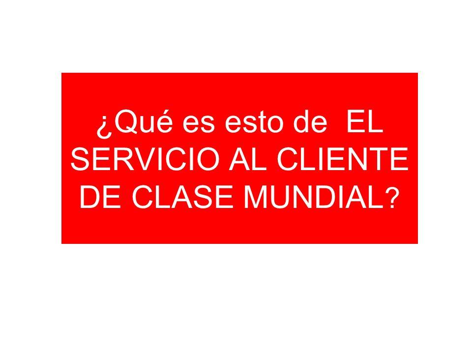 ¿Qué es esto de EL SERVICIO AL CLIENTE DE CLASE MUNDIAL