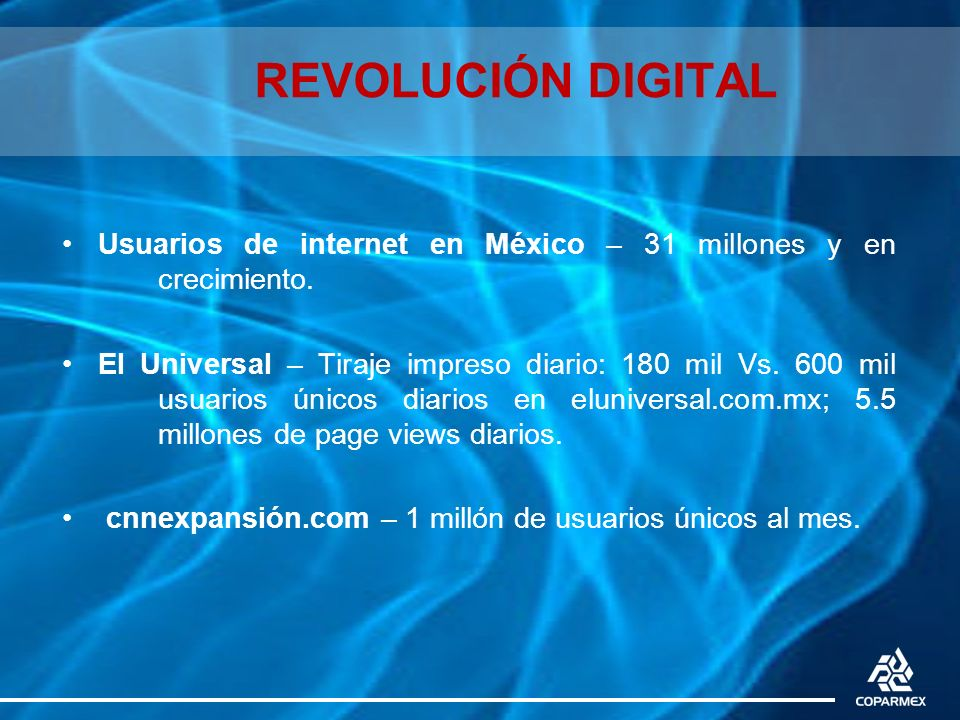 REVOLUCIÓN DIGITAL Usuarios de internet en México – 31 millones y en crecimiento.