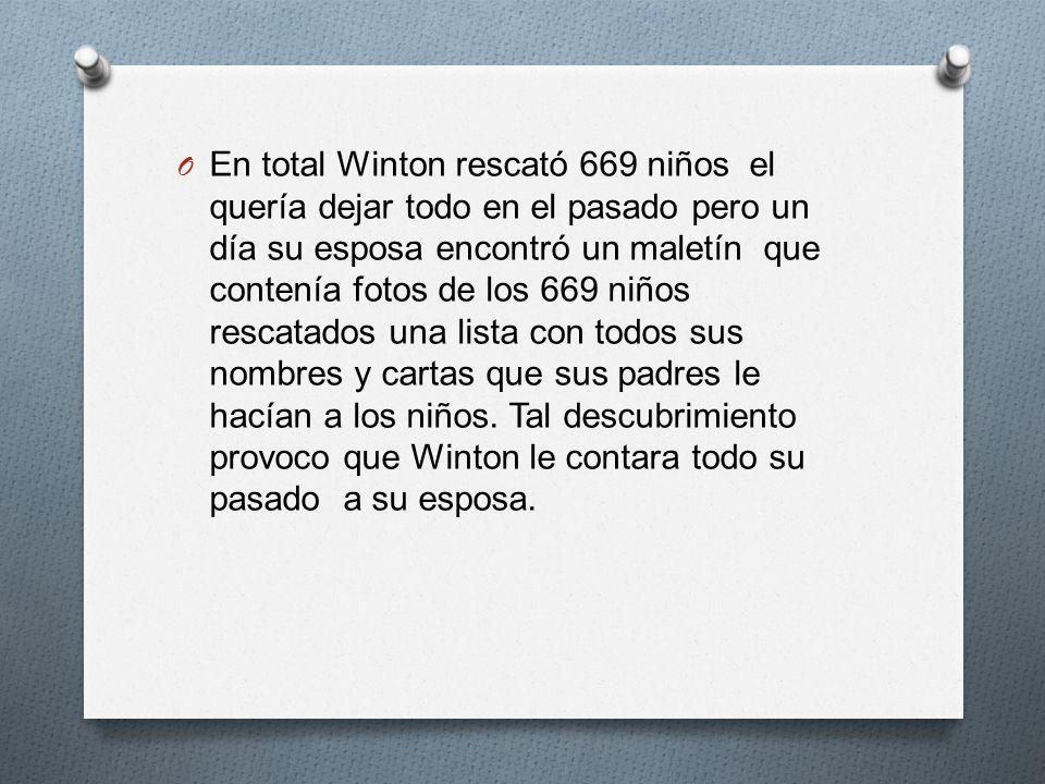 En total Winton rescató 669 niños el quería dejar todo en el pasado pero un día su esposa encontró un maletín que contenía fotos de los 669 niños rescatados una lista con todos sus nombres y cartas que sus padres le hacían a los niños.
