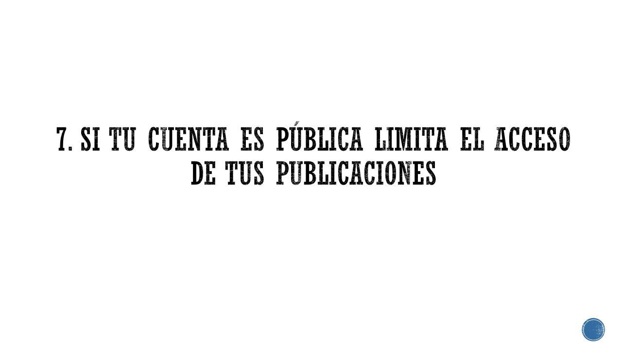 7. Si tu cuenta es pública limita el acceso de tus publicaciones