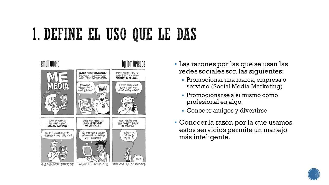 1. Define el uso que le das Las razones por las que se usan las redes sociales son las siguientes: