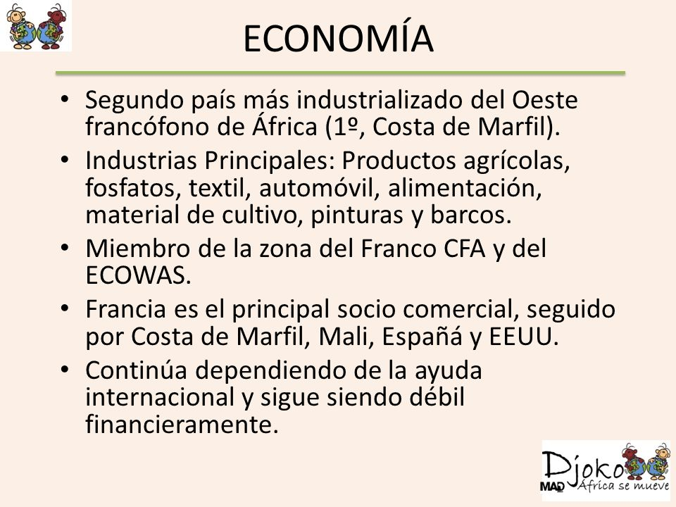 ECONOMÍA Segundo país más industrializado del Oeste francófono de África (1º, Costa de Marfil).