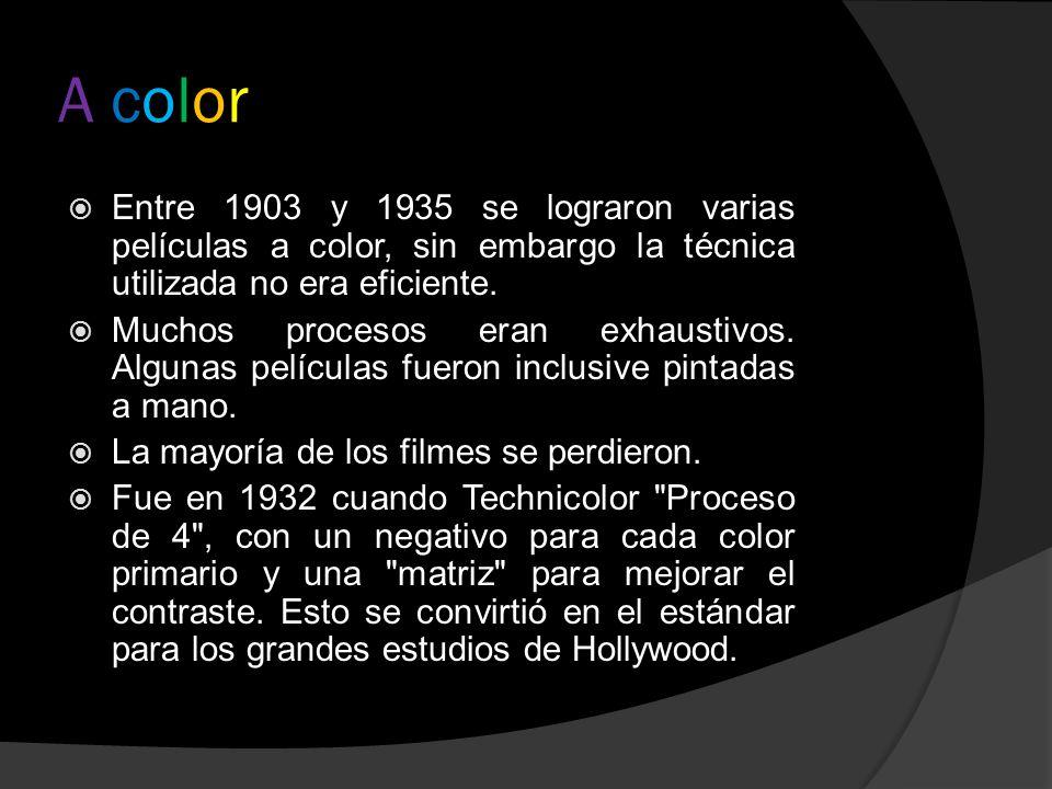 A color Entre 1903 y 1935 se lograron varias películas a color, sin embargo la técnica utilizada no era eficiente.