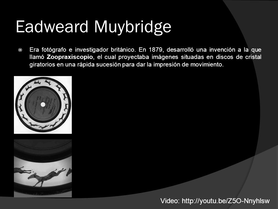 Eadweard Muybridge Video: http://youtu.be/Z5O-Nnyhlsw