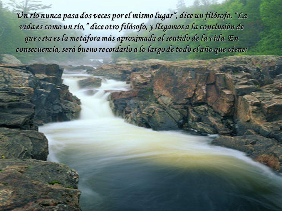 Un río nunca pasa dos veces por el mismo lugar , dice un filósofo