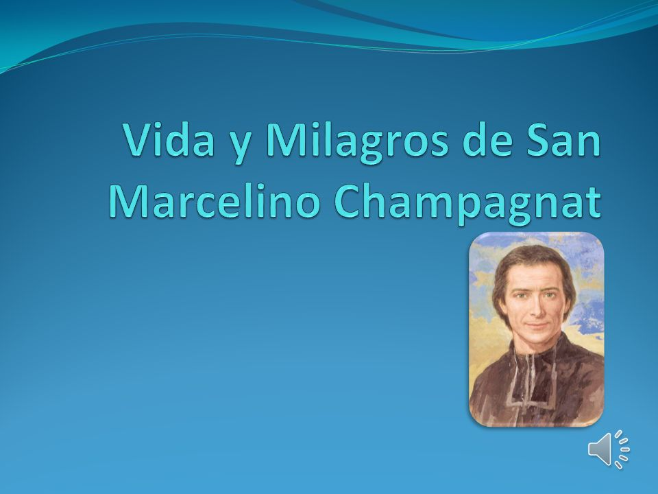 Vida y Milagros de San Marcelino Champagnat