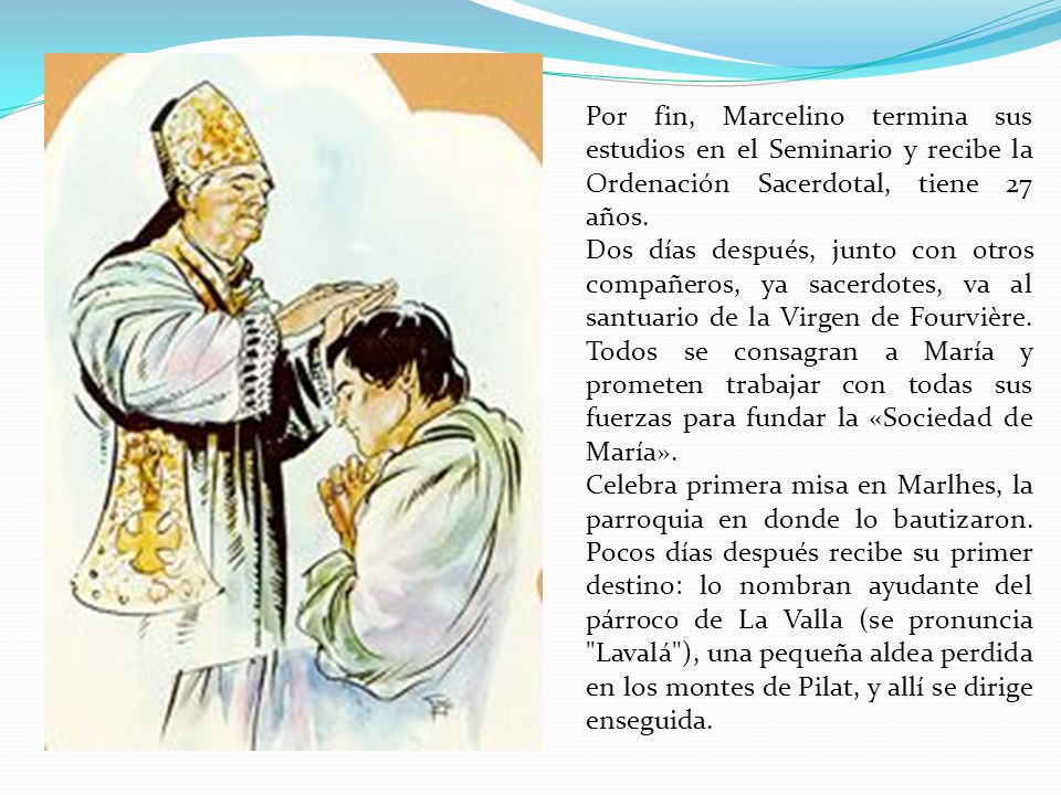 Por fin, Marcelino termina sus estudios en el Seminario y recibe la Ordenación Sacerdotal, tiene 27 años.
