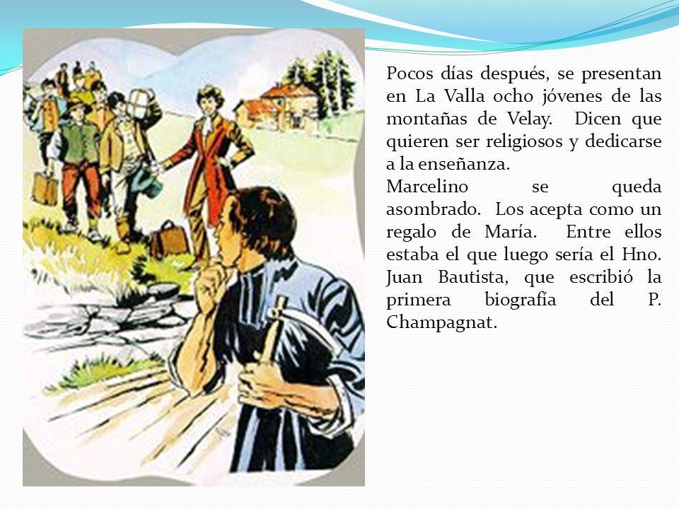 Pocos días después, se presentan en La Valla ocho jóvenes de las montañas de Velay. Dicen que quieren ser religiosos y dedicarse a la enseñanza.