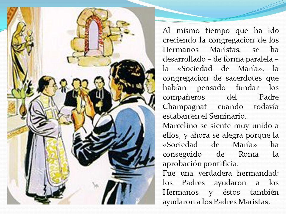 Al mismo tiempo que ha ido creciendo la congregación de los Hermanos Maristas, se ha desarrollado – de forma paralela – la «Sociedad de María», la congregación de sacerdotes que habían pensado fundar los compañeros del Padre Champagnat cuando todavía estaban en el Seminario.