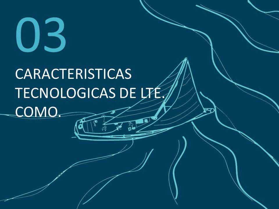 03 CARACTERISTICAS TECNOLOGICAS DE LTE. COMO.