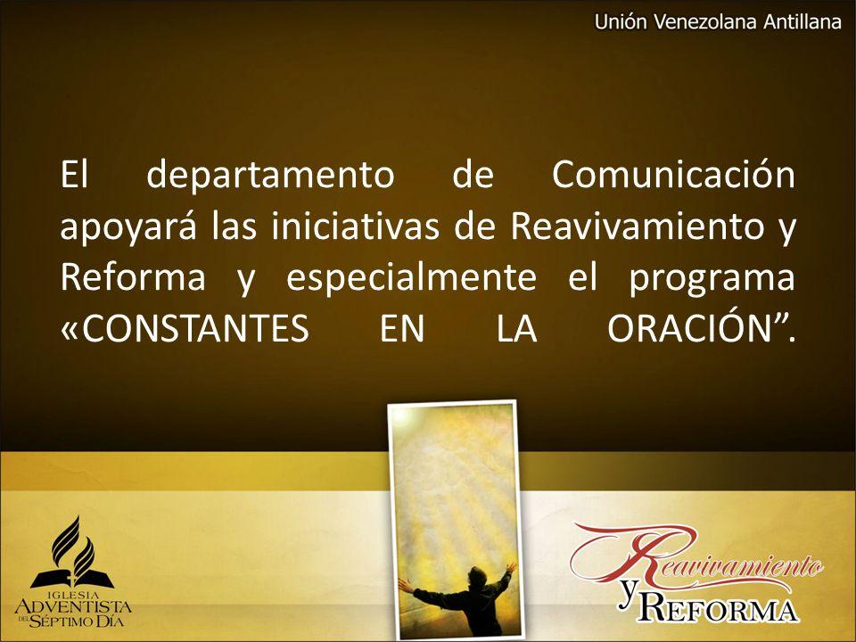 El departamento de Comunicación apoyará las iniciativas de Reavivamiento y Reforma y especialmente el programa «CONSTANTES EN LA ORACIÓN .