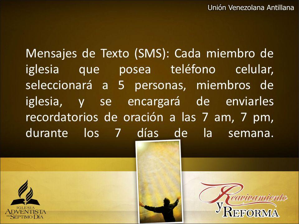 Mensajes de Texto (SMS): Cada miembro de iglesia que posea teléfono celular, seleccionará a 5 personas, miembros de iglesia, y se encargará de enviarles recordatorios de oración a las 7 am, 7 pm, durante los 7 días de la semana.